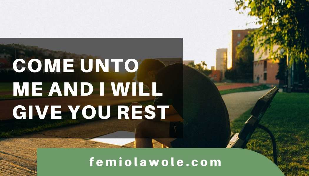 come to me and i will give you rest